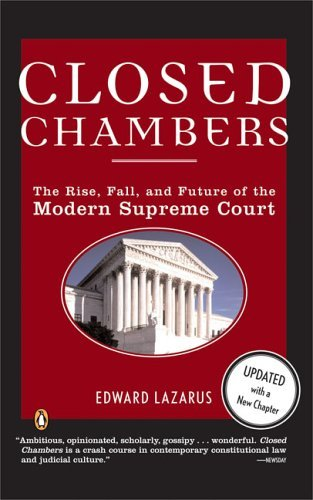 Closed Chambers The Rise, Fall, and Future of the Modern Supreme Court  2005 (Revised) edition cover