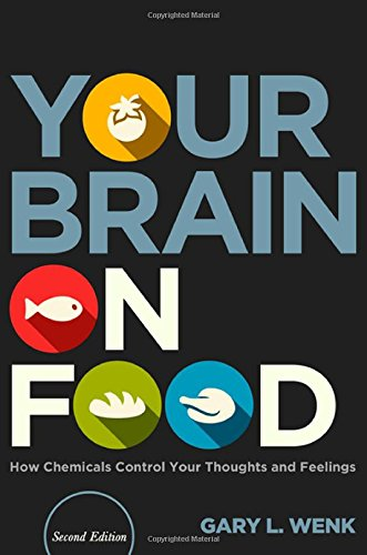 Your Brain on Food How Chemicals Control Your Thoughts and Feelings, Second Edition 2nd 2014 edition cover