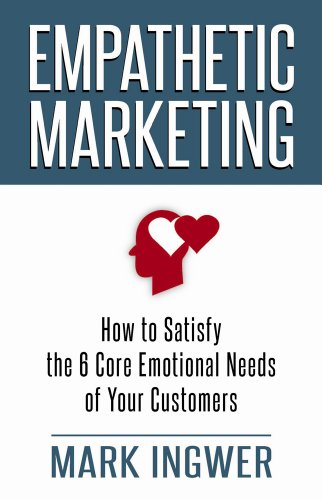 Empathetic Marketing How to Satisfy the 6 Core Emotional Needs of Your Customers  2012 edition cover