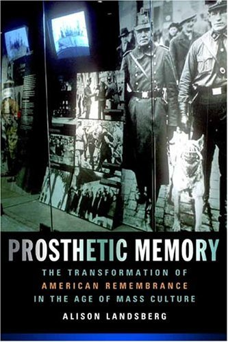 Prosthetic Memory The Transformation of American Remembrance in the Age of Mass Culture  2004 edition cover