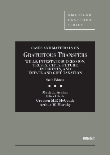 Cases and Materials on Gratuitous Transfers, Wills, Intestate Succession, Trusts, Gifts, Future Interests, and Estate and Gift Taxation:   2013 edition cover
