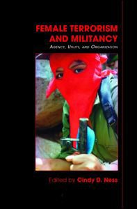 Female Terrorism and Militancy Agency, Utility, and Organization  2009 9780415484275 Front Cover
