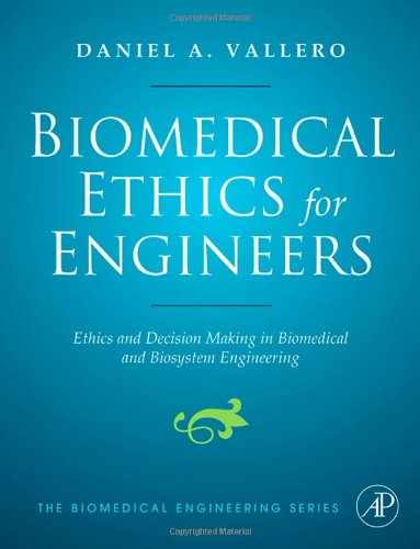 Biomedical Ethics for Engineers Ethics and Decision Making in Biomedical and Biosystem Engineering  2007 edition cover