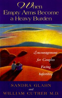 When Empty Arms Become a Heavy Burden Encouragement for Couples Facing Infertility  1997 9780805461275 Front Cover