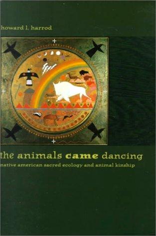 Animals Came Dancing Native American Sacred Ecology and Animal Kinship N/A edition cover