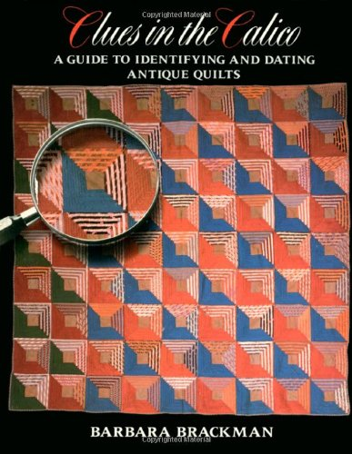 Clues in the Calico : A Guide to Identifying and Dating Antique Quilts N/A edition cover