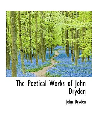 Poetical Works of John Dryden  N/A 9781115356275 Front Cover