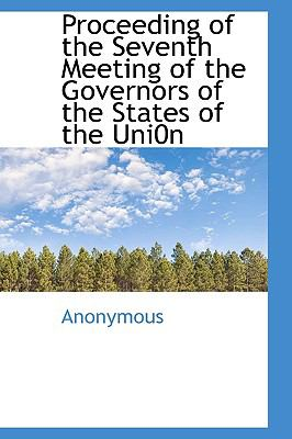 Proceeding of the Seventh Meeting of the Governors of the States of the Uni0n N/A 9781115369275 Front Cover