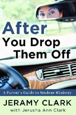 After You Drop Them Off A Parent's Guide to Student Ministry  2005 9781400070275 Front Cover