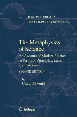Metaphysics of Science An Account of Modern Science in Terms of Principles, Laws and Theories 2nd 2007 (Revised) 9781402063275 Front Cover