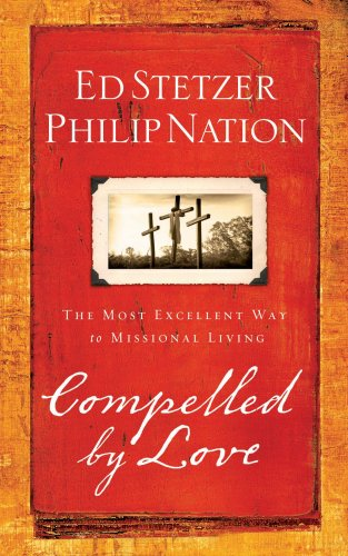 Compelled by Love The Most Excellent Way to Missional Living  2008 9781596692275 Front Cover