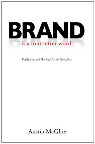 Brand Is a Four Letter Word Positioning and the Real Art of Marketing N/A edition cover