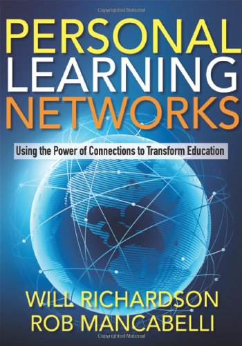 Personal Learning Networks Using the Power of Connections to Transform Education 3rd 2011 9781935543275 Front Cover