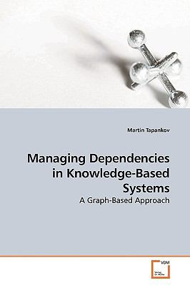 Managing Dependencies in Knowledge-Based Systems N/A 9783639180275 Front Cover