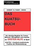 Das Kuatsu-Buch: Der ständige Begleiter für Trainer, Betreuer, Übungsleiter und Coaches zur Ersten Hilfe im Sport N/A 9783837010275 Front Cover