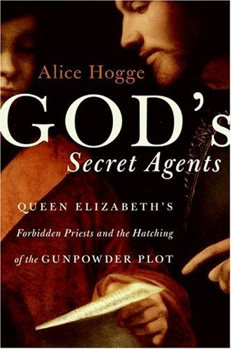 God's Secret Agents Queen Elizabeth's Forbidden Priests and the Hatching of the Gunpowder Plot  2005 9780060542276 Front Cover