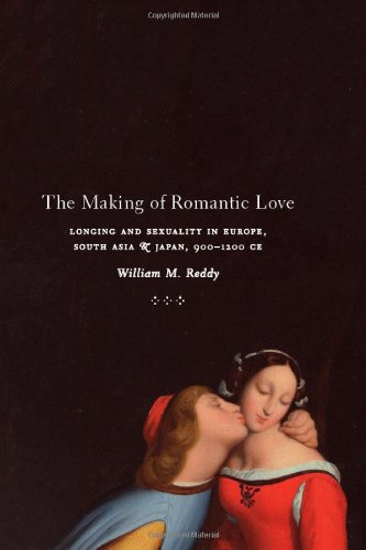 Making of Romantic Love Longing and Sexuality in Europe, South Asia, and Japan, 900-1200 CE  2012 9780226706276 Front Cover