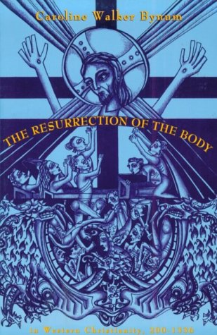 Resurrection of the Body in Western Christianity, 200-1336   1995 9780231081276 Front Cover