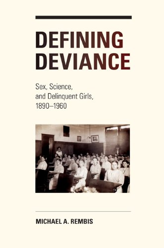 Defining Deviance Sex, Science, and Delinquent Girls, 1890-1960  2013 9780252079276 Front Cover