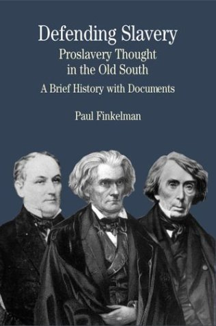 Defending Slavery Proslavery Thought in the Old South - A Brief History with Documents  2003 edition cover