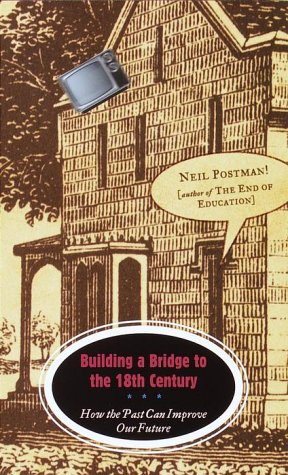 Building a Bridge to the 18th Century How the Past Can Improve Our Future N/A edition cover