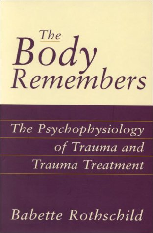 Body Remembers The Psychophysiology of Trauma and Trauma Treatment  2000 edition cover