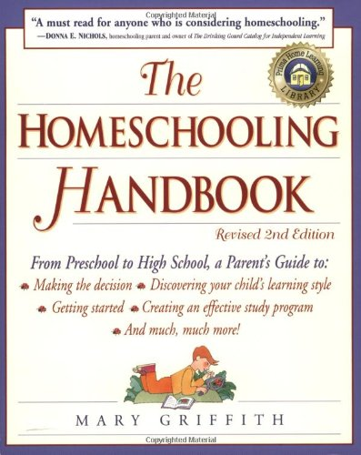 Homeschooling Handbook From Preschool to High School, a Parent's Guide to - Making the Decision - Discovering Your Child's Learning Style - Getting Started - Creating an Effective Study 2nd 1999 (Revised) edition cover