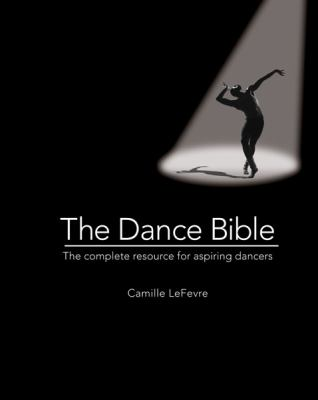 Dance Bible The Complete Resource for Aspiring Dancers  2012 edition cover