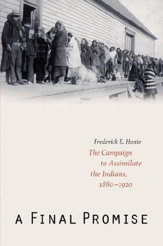 Final Promise The Campaign to Assimilate the Indians, 1880-1920  2001 edition cover