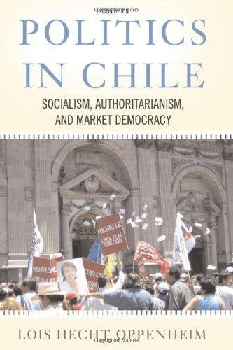 Politics in Chile Socialism, Authoritarianism, and Market Democracy 3rd 2007 (Revised) edition cover