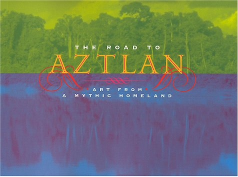 Road to Aztlan Art from a Mythic Homeland  2001 edition cover