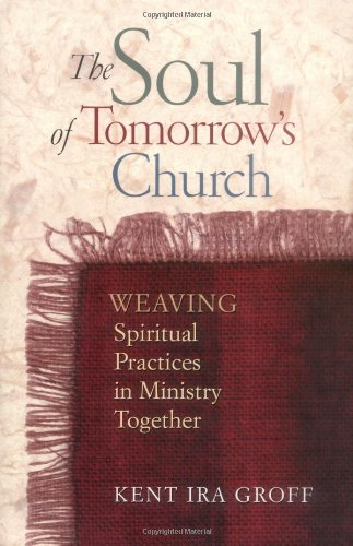 Soul of Tomorrow's Church : Weaving Spiritual Practices in Ministry Together  2000 edition cover