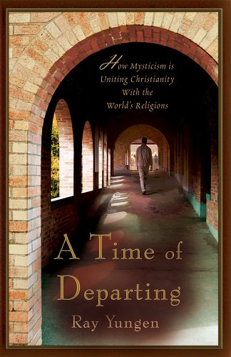 Time of Departing : How Ancient Mystical Practices Are Uniting Christians with the World's Religions 2nd 2006 9780972151276 Front Cover
