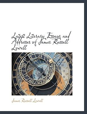 Latest Literary Essays and Addresses of James Russell Lowell  N/A 9781113788276 Front Cover