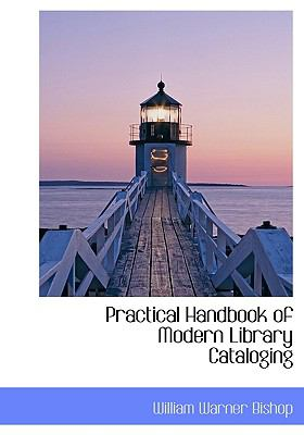Practical Handbook of Modern Library Cataloging  N/A 9781115362276 Front Cover