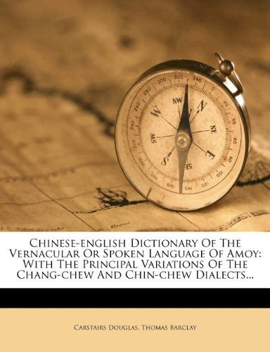 Chinese-English Dictionary of the Vernacular or Spoken Language of Amoy: With the Principal Variations of the Chang-Chew and Chin-Chew Dialects...  0 edition cover