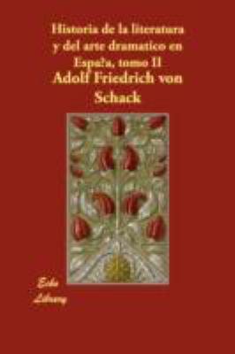 Historia de la Literatura y Del Arte Dram�tico en Espa�A   2008 9781406873276 Front Cover