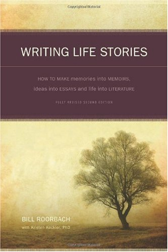Writing Life Stories How to Make Memories into Memoirs, Ideas into Essays and Life into Literature 2nd 2008 (Revised) edition cover