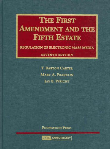 First Amendment and the Fifth Estate Regulation of Electronic Mass Media 7th 2008 (Revised) edition cover