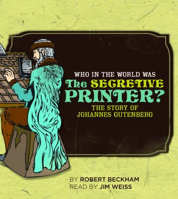 Who in the World Was the Secretive Printer Unabridged Compact Dis The Story of Johannes Gutenberg  2008 (Unabridged) 9781933339276 Front Cover