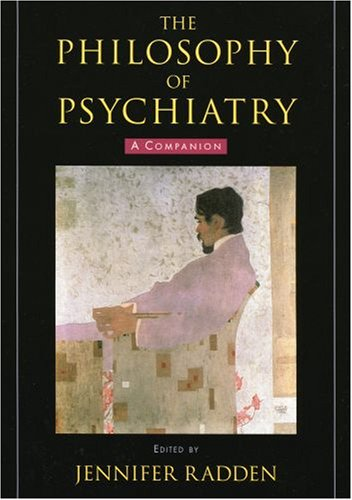 Philosophy of Psychiatry A Companion  2007 9780195313277 Front Cover