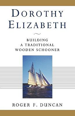 Dorothy Elizabeth Building a Traditional Wooden Schooner N/A 9780393339277 Front Cover