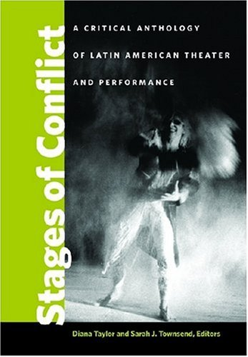 Stages of Conflict A Critical Anthology of Latin American Theater and Performance  2008 edition cover