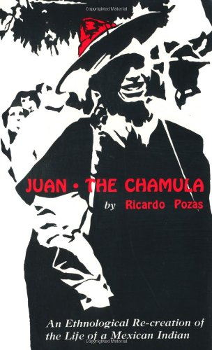 Juan the Chamula An Ethnological Recreation of the Life of a Mexican Indian N/A edition cover