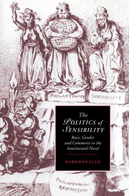 Politics of Sensibility Race, Gender and Commerce in the Sentimental Novel  2004 9780521604277 Front Cover