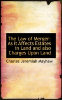The Law of Merger: As It Affects Estates in Land and Also Charges upon Land  2008 edition cover
