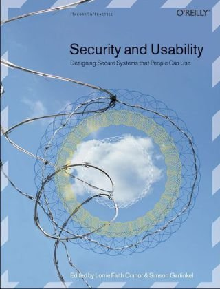 Security and Usability Designing Secure Systems That People Can Use  2005 edition cover