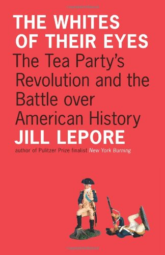 Whites of Their Eyes The Tea Party's Revolution and the Battle over American History  2010 edition cover