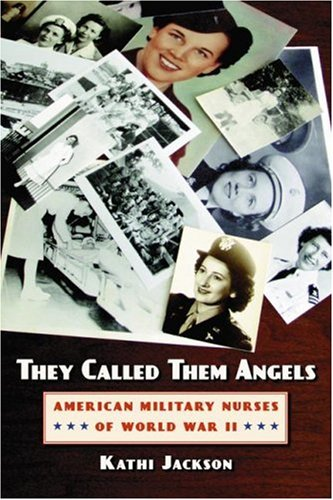They Called Them Angels American Military Nurses of World War II  2006 edition cover