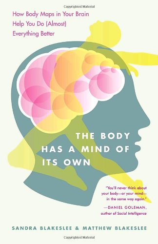 Body Has a Mind of Its Own How Body Maps in Your Brain Help You Do (Almost) Everything Better  2009 edition cover